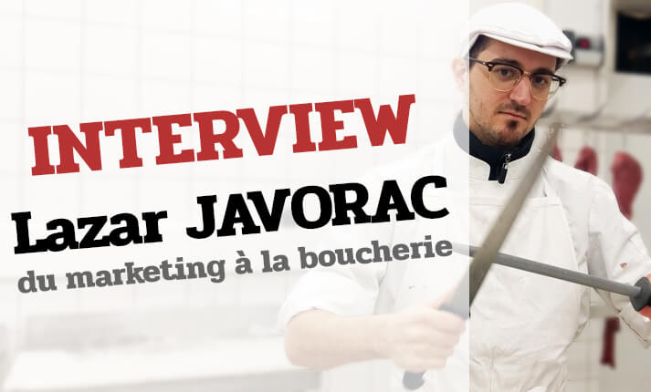interview lazar javorac reconversion du marketing la boucherie devenir boucher. Black Bedroom Furniture Sets. Home Design Ideas
